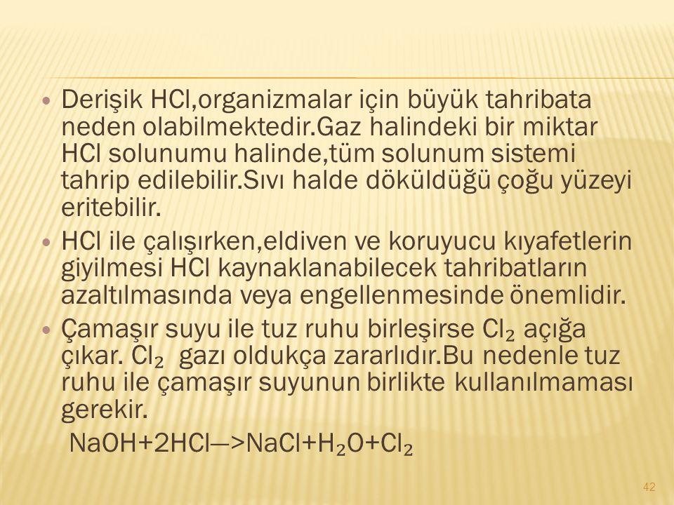 Derişik HCl,organizmalar için büyük tahribata neden olabilmektedir