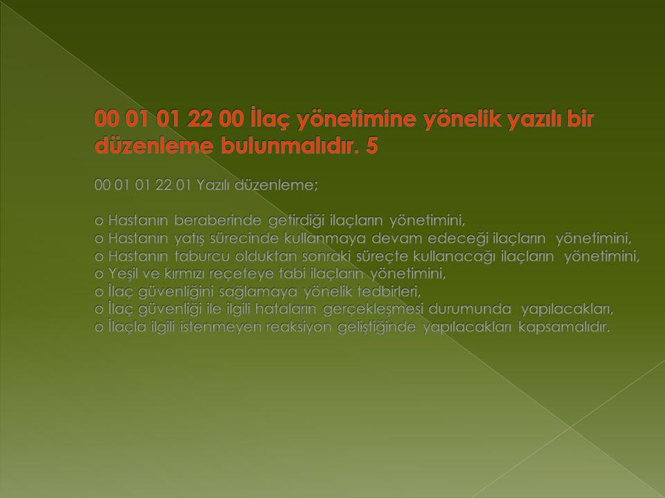 00 01 01 22 00 İlaç yönetimine yönelik yazılı bir düzenleme bulunmalıdır.