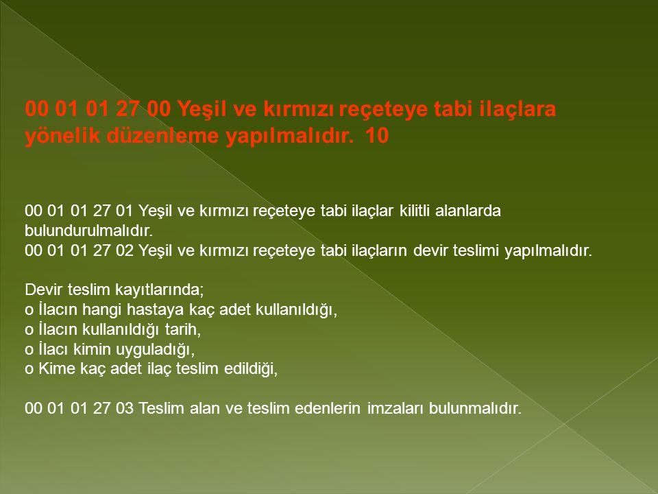 00 01 01 27 00 Yeşil ve kırmızı reçeteye tabi ilaçlara yönelik düzenleme yapılmalıdır. 10