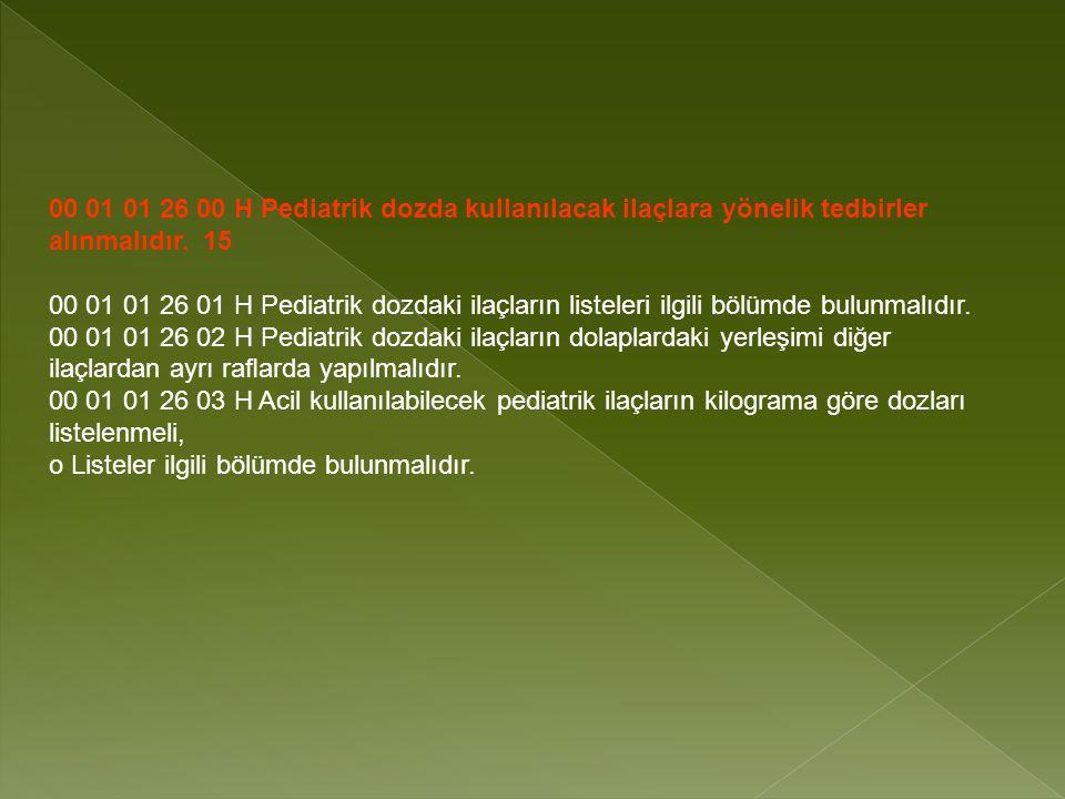 00 01 01 26 00 H Pediatrik dozda kullanılacak ilaçlara yönelik tedbirler alınmalıdır. 15