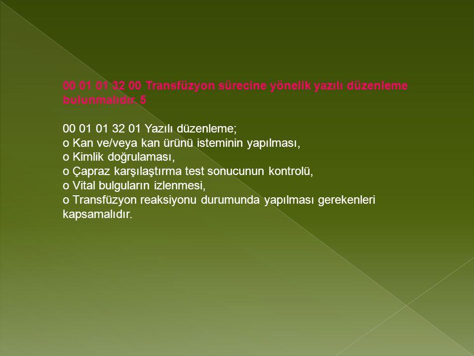 00 01 01 32 00 Transfüzyon sürecine yönelik yazılı düzenleme bulunmalıdır. 5