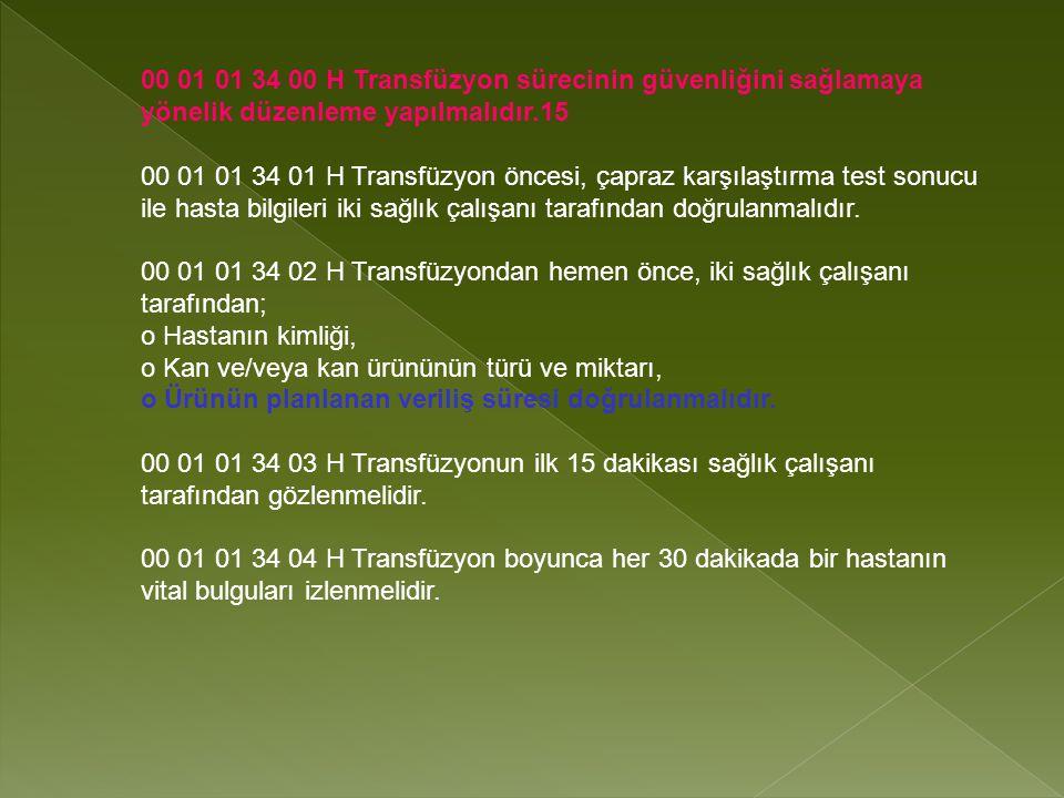 00 01 01 34 00 H Transfüzyon sürecinin güvenliğini sağlamaya yönelik düzenleme yapılmalıdır.15