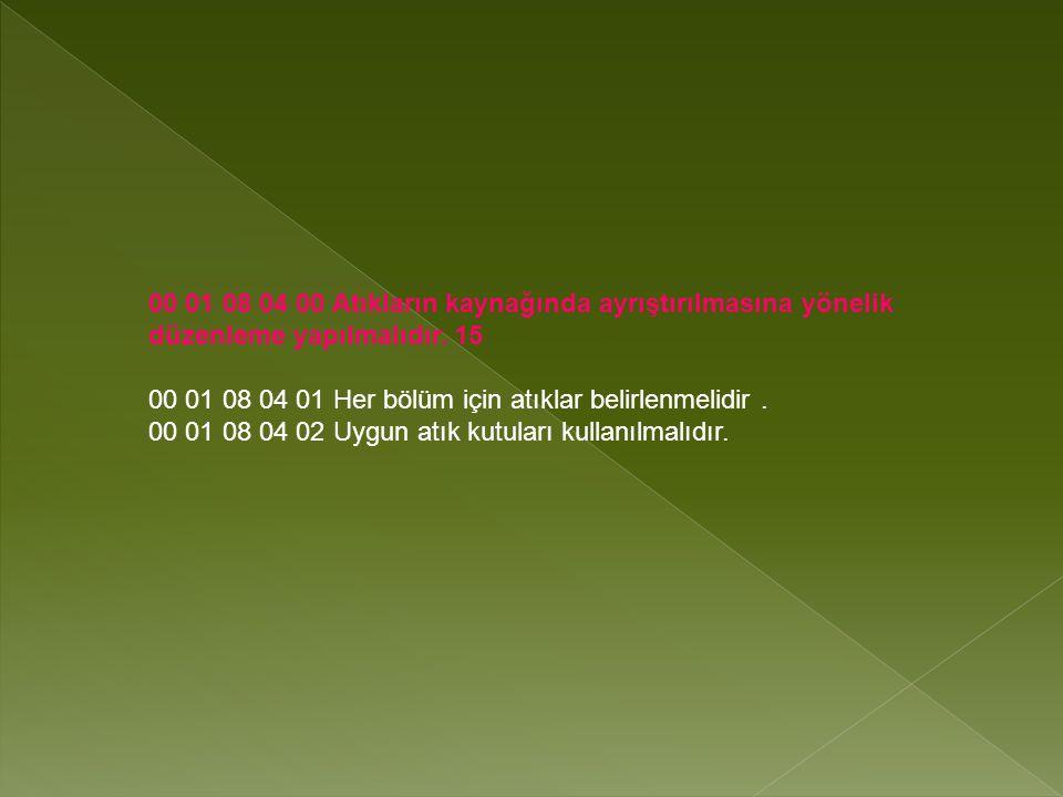 00 01 08 04 00 Atıkların kaynağında ayrıştırılmasına yönelik düzenleme yapılmalıdır. 15