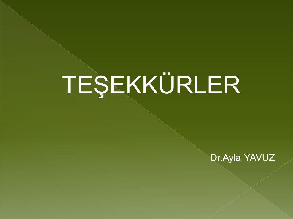 TEŞEKKÜRLER Dr.Ayla YAVUZ