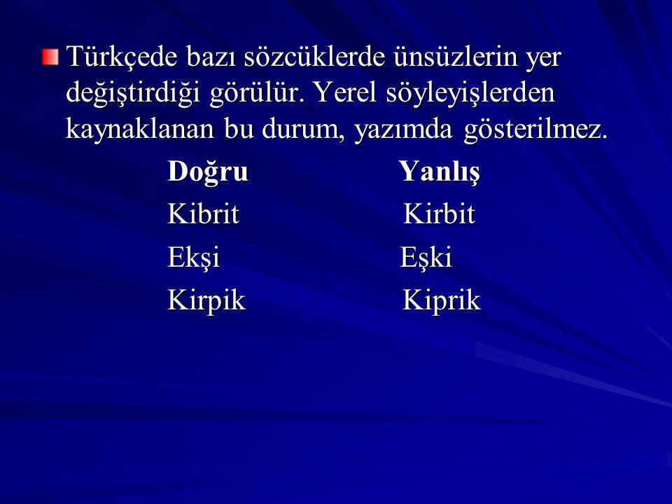 Türkçede bazı sözcüklerde ünsüzlerin yer değiştirdiği görülür