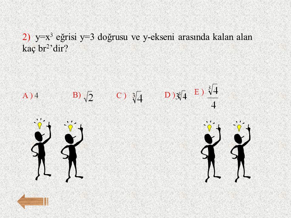 2) y=x3 eğrisi y=3 doğrusu ve y-ekseni arasında kalan alan kaç br2'dir