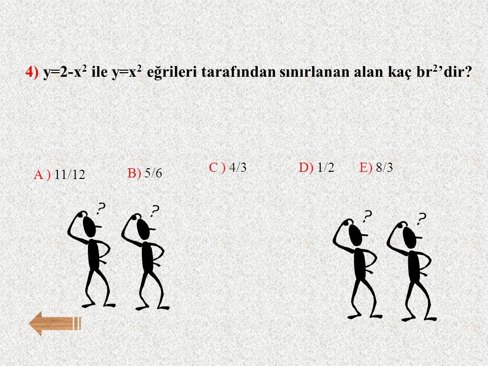 4) y=2-x2 ile y=x2 eğrileri tarafından sınırlanan alan kaç br2'dir