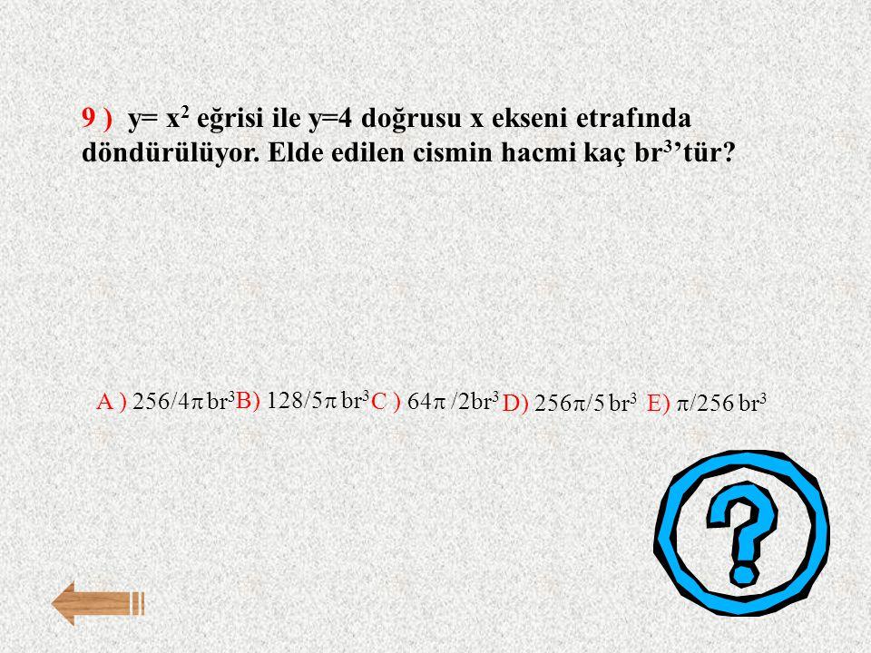 9 ) y= x2 eğrisi ile y=4 doğrusu x ekseni etrafında döndürülüyor