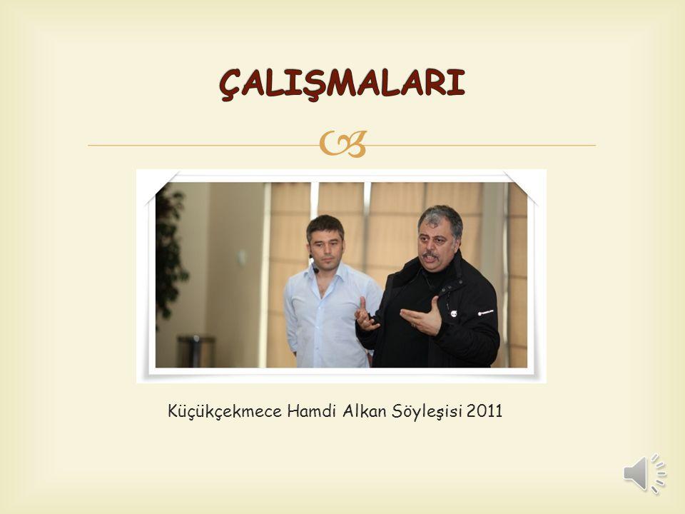 ÇALIŞMALARI Küçükçekmece Hamdi Alkan Söyleşisi 2011
