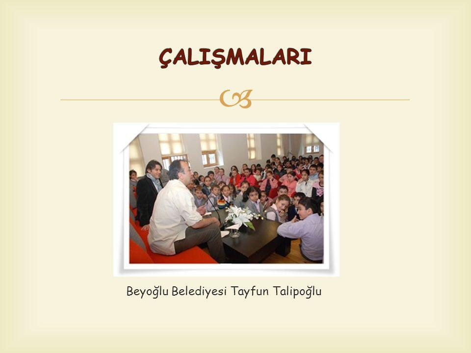 ÇALIŞMALARI Beyoğlu Belediyesi Tayfun Talipoğlu