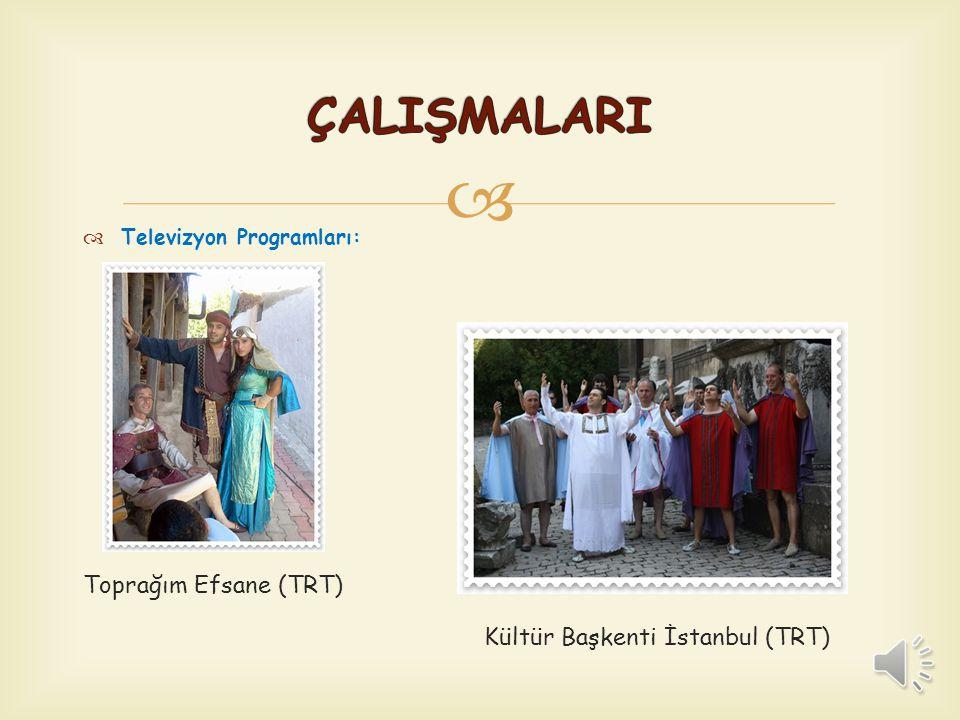 ÇALIŞMALARI Toprağım Efsane (TRT) Televizyon Programları:
