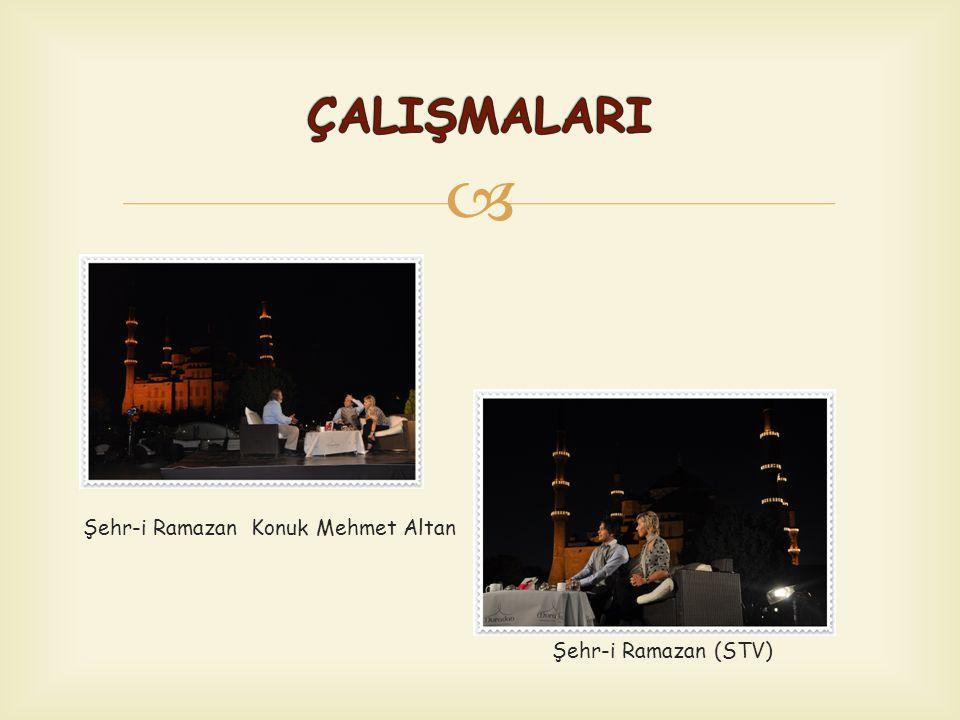 ÇALIŞMALARI Şehr-i Ramazan Konuk Mehmet Altan Şehr-i Ramazan (STV)