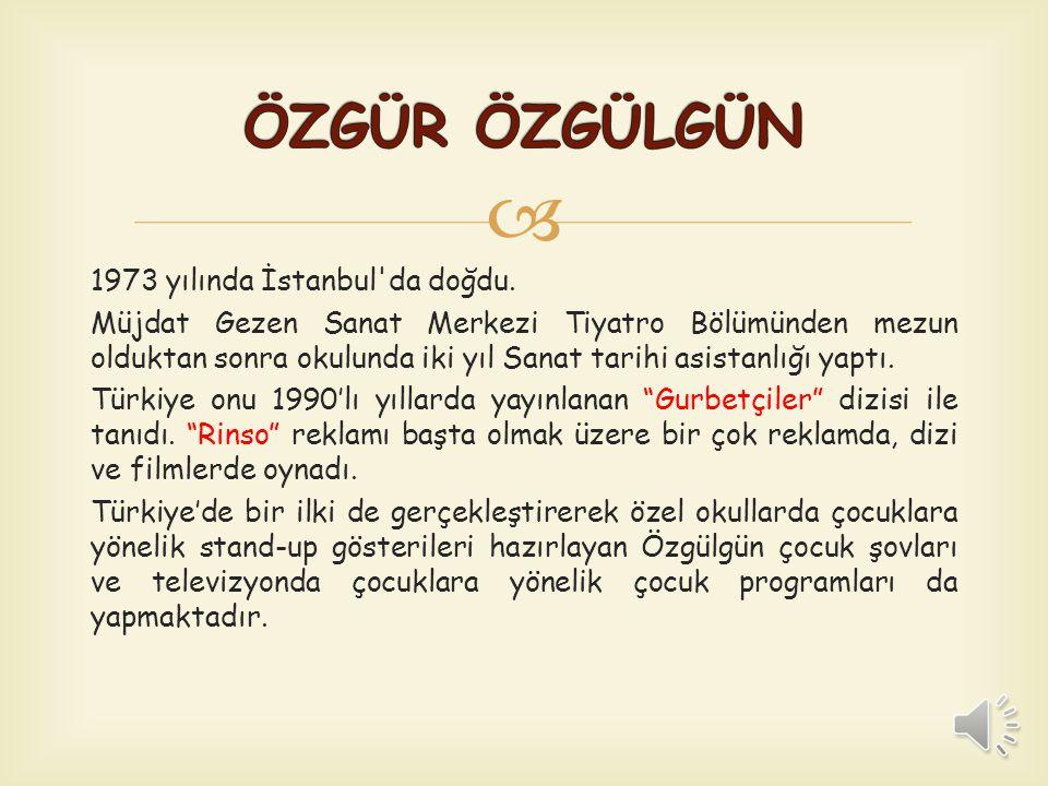 ÖZGÜR ÖZGÜLGÜN 1973 yılında İstanbul da doğdu.
