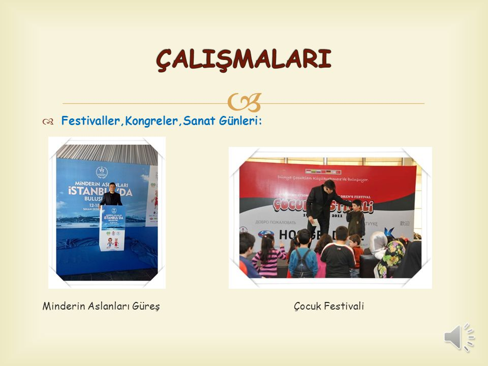 ÇALIŞMALARI Festivaller,Kongreler,Sanat Günleri: