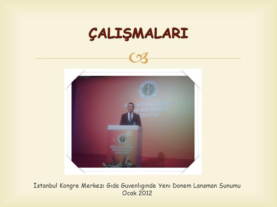 ÇALIŞMALARI İstanbul Kongre Merkezı Gıda Guvenlıgınde Yenı Donem Lansman Sunumu Ocak 2012