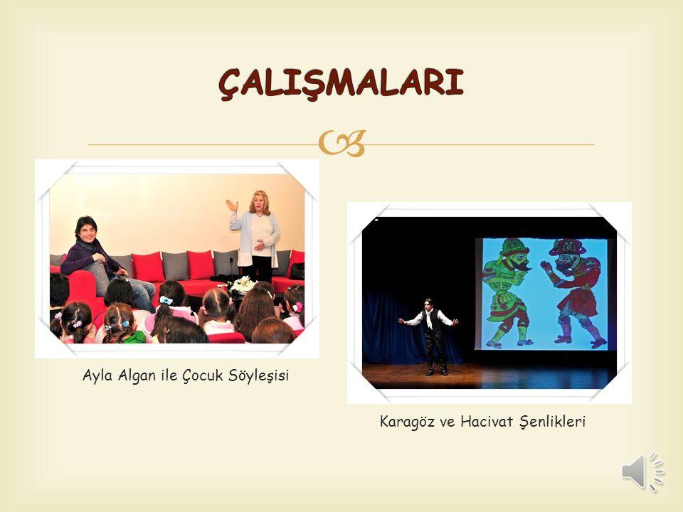 ÇALIŞMALARI Ayla Algan ile Çocuk Söyleşisi Karagöz ve Hacivat Şenlikleri