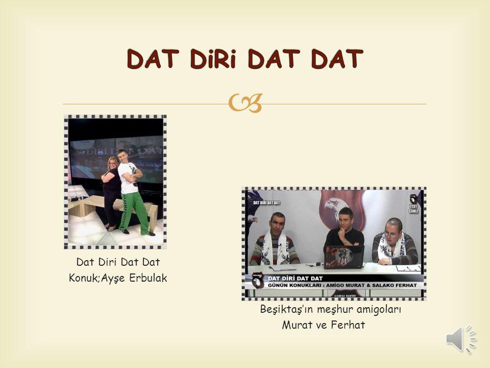 DAT DiRi DAT DAT Dat Diri Dat Dat Konuk;Ayşe Erbulak Beşiktaş'ın meşhur amigoları Murat ve Ferhat