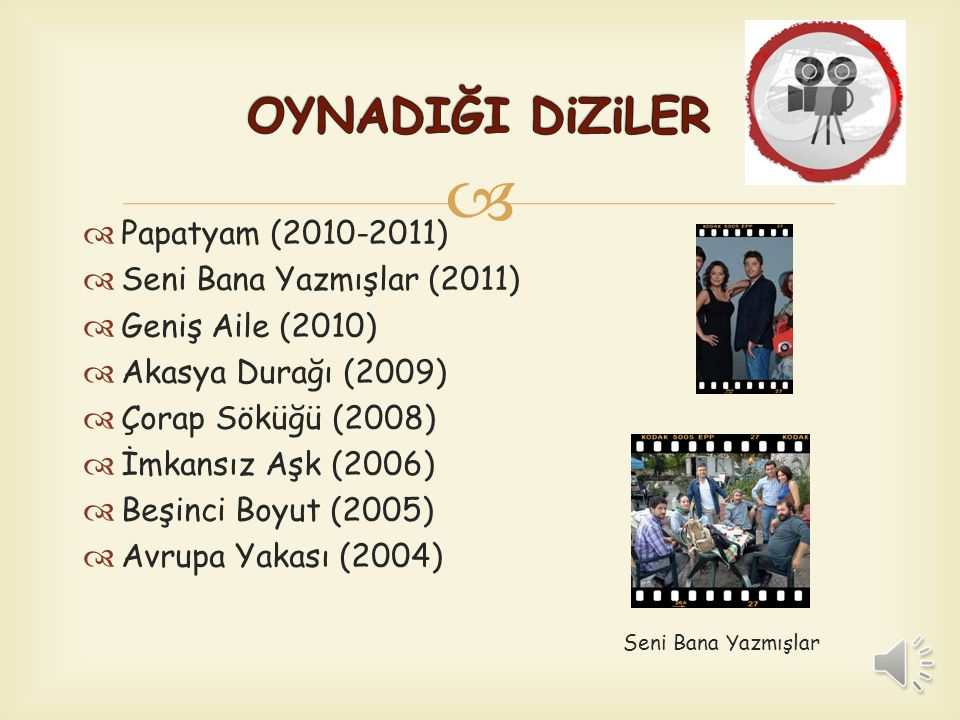 OYNADIĞI DiZiLER Papatyam (2010-2011) Seni Bana Yazmışlar (2011)