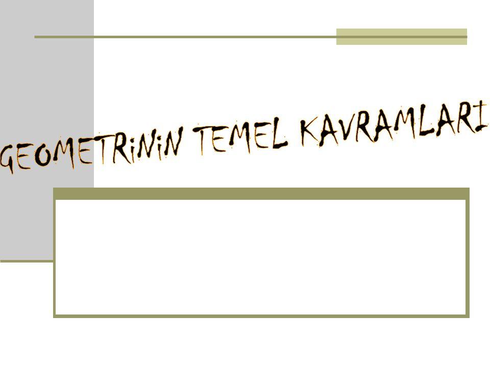 GEOMETRiNiN TEMEL KAVRAMLARI