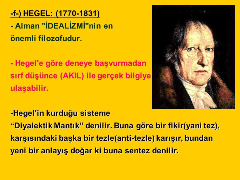 -f-) HEGEL: (1770-1831) - Alman İDEALİZMİ nin en. önemli filozofudur. - Hegel e göre deneye başvurmadan.