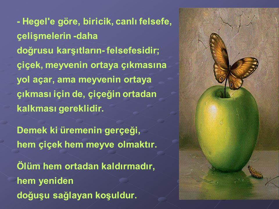 - Hegel e göre, biricik, canlı felsefe,
