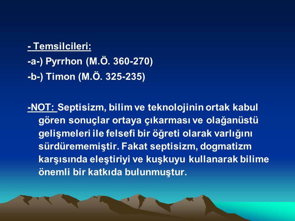- Temsilcileri: -a-) Pyrrhon (M.Ö. 360-270) -b-) Timon (M.Ö. 325-235)