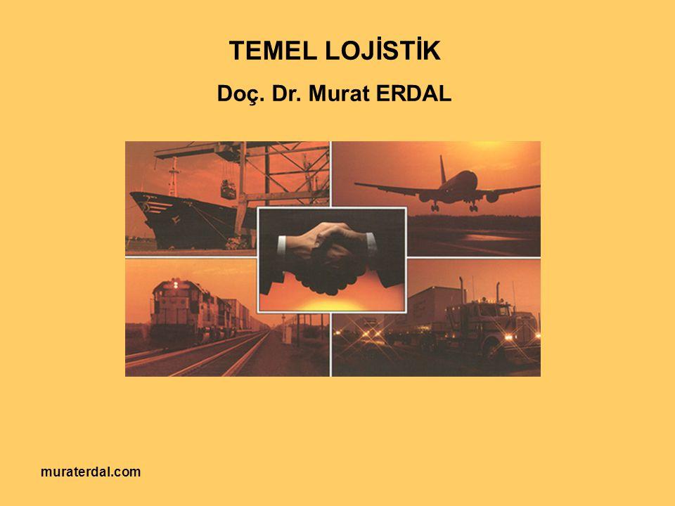 TEMEL LOJİSTİK Doç. Dr. Murat ERDAL muraterdal.com