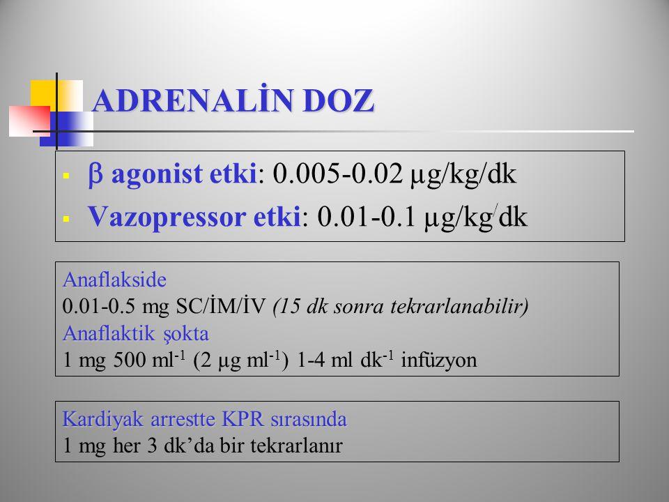 ADRENALİN DOZ  agonist etki: 0.005-0.02 µg/kg/dk