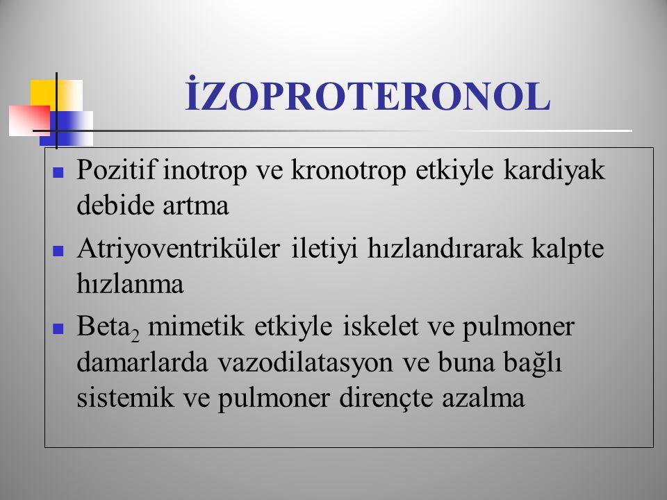 İZOPROTERONOL Pozitif inotrop ve kronotrop etkiyle kardiyak debide artma. Atriyoventriküler iletiyi hızlandırarak kalpte hızlanma.