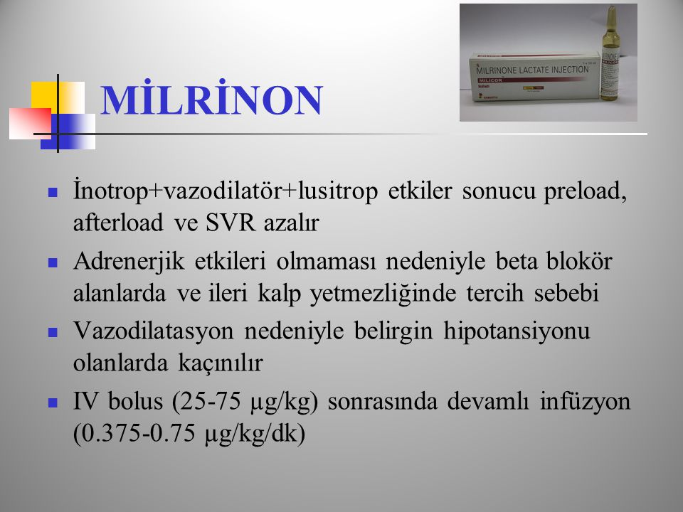 MİLRİNON İnotrop+vazodilatör+lusitrop etkiler sonucu preload, afterload ve SVR azalır.