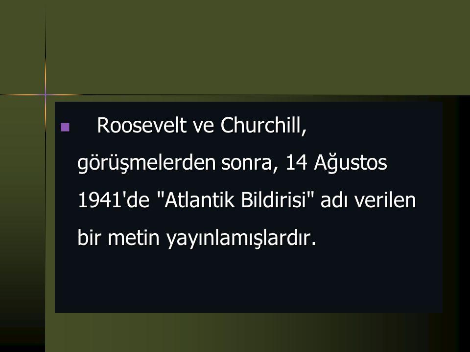 Roosevelt ve Churchill, görüşmelerden sonra, 14 Ağustos 1941 de Atlantik Bildirisi adı verilen bir metin yayınlamışlardır.