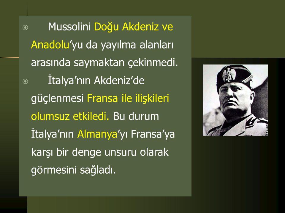 Mussolini Doğu Akdeniz ve Anadolu'yu da yayılma alanları arasında saymaktan çekinmedi.