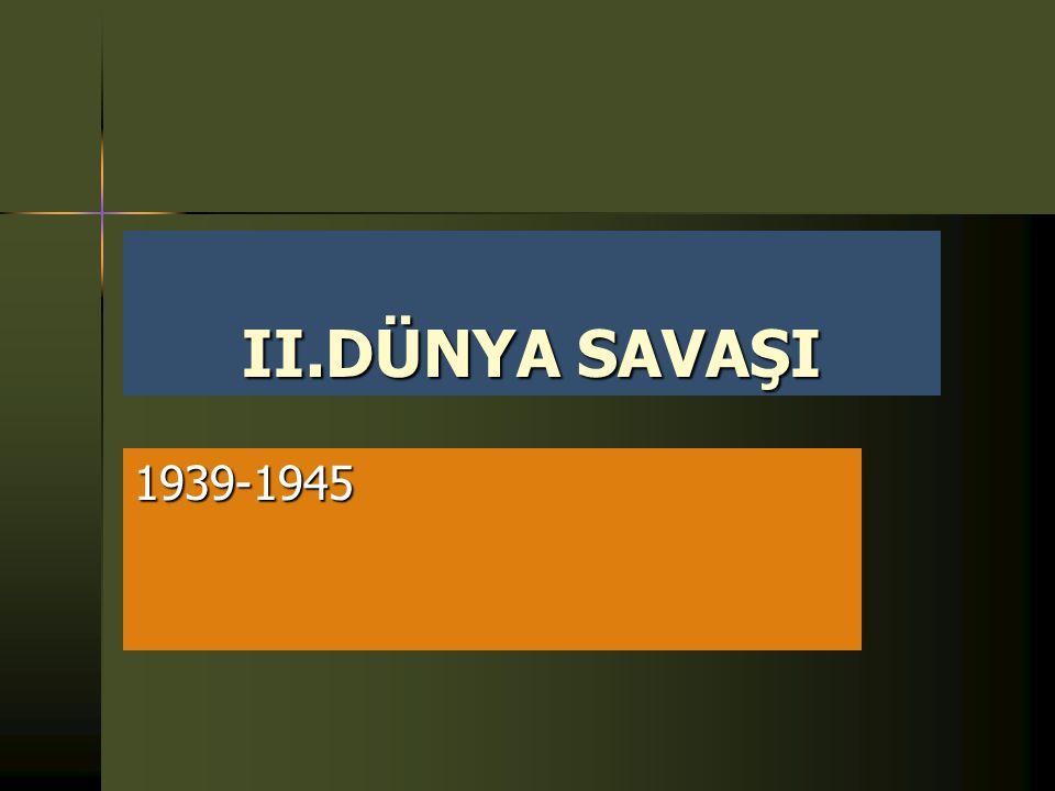 II.DÜNYA SAVAŞI 1939-1945