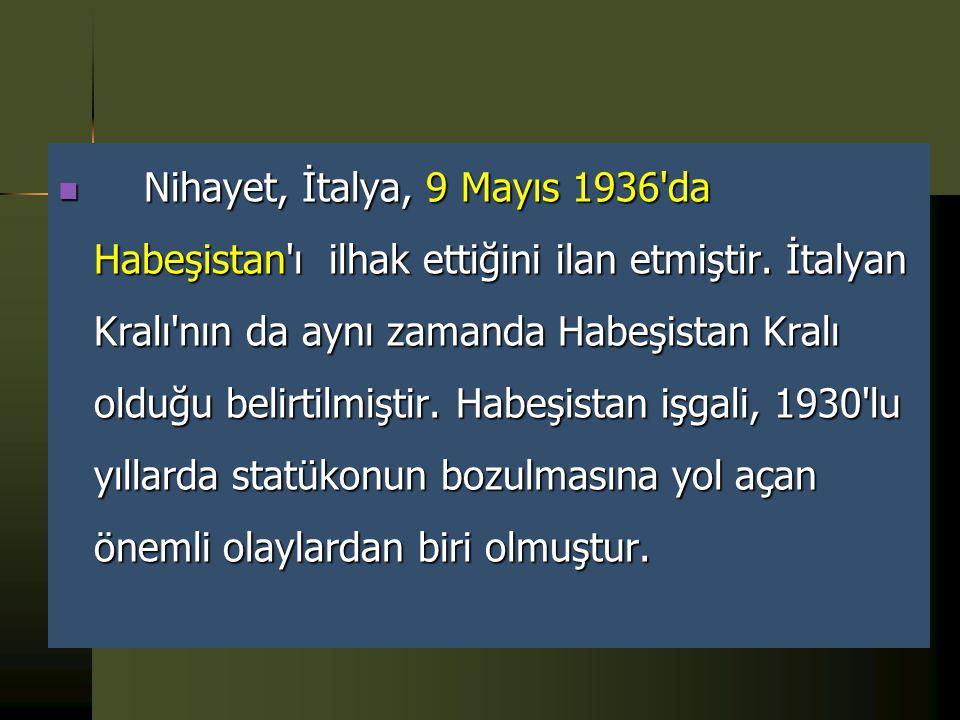 Nihayet, İtalya, 9 Mayıs 1936 da Habeşistan ı ilhak ettiğini ilan etmiştir.