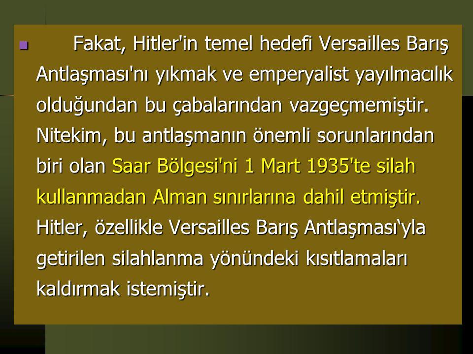 Fakat, Hitler in temel hedefi Versailles Barış Antlaşması nı yıkmak ve emperyalist yayılmacılık olduğundan bu çabalarından vazgeçmemiştir.