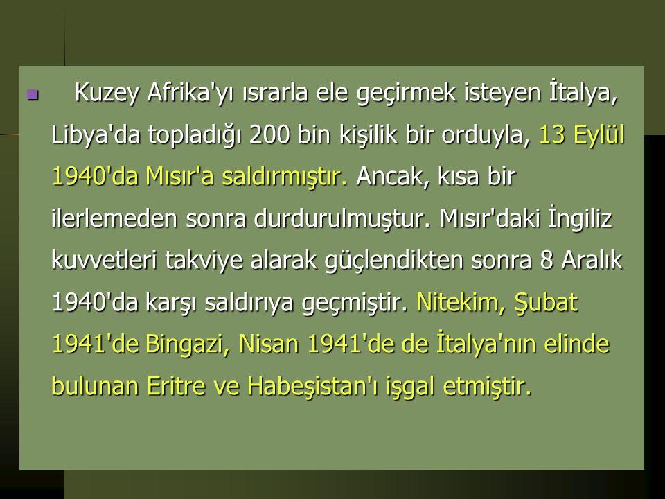 Kuzey Afrika yı ısrarla ele geçirmek isteyen İtalya, Libya da topladığı 200 bin kişilik bir orduyla, 13 Eylül 1940 da Mısır a saldırmıştır.