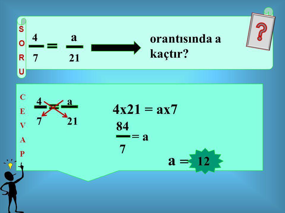 a = 4x21 = ax7 orantısında a kaçtır 84 7 = a 12 7 21 4 a 7 21 S O 4 a