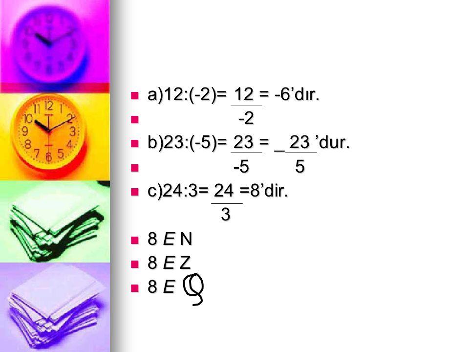 a)12:(-2)= 12 = -6'dır. -2. b)23:(-5)= 23 = _ 23 'dur. -5 5. c)24:3= 24 =8'dir. 3. 8 E N.
