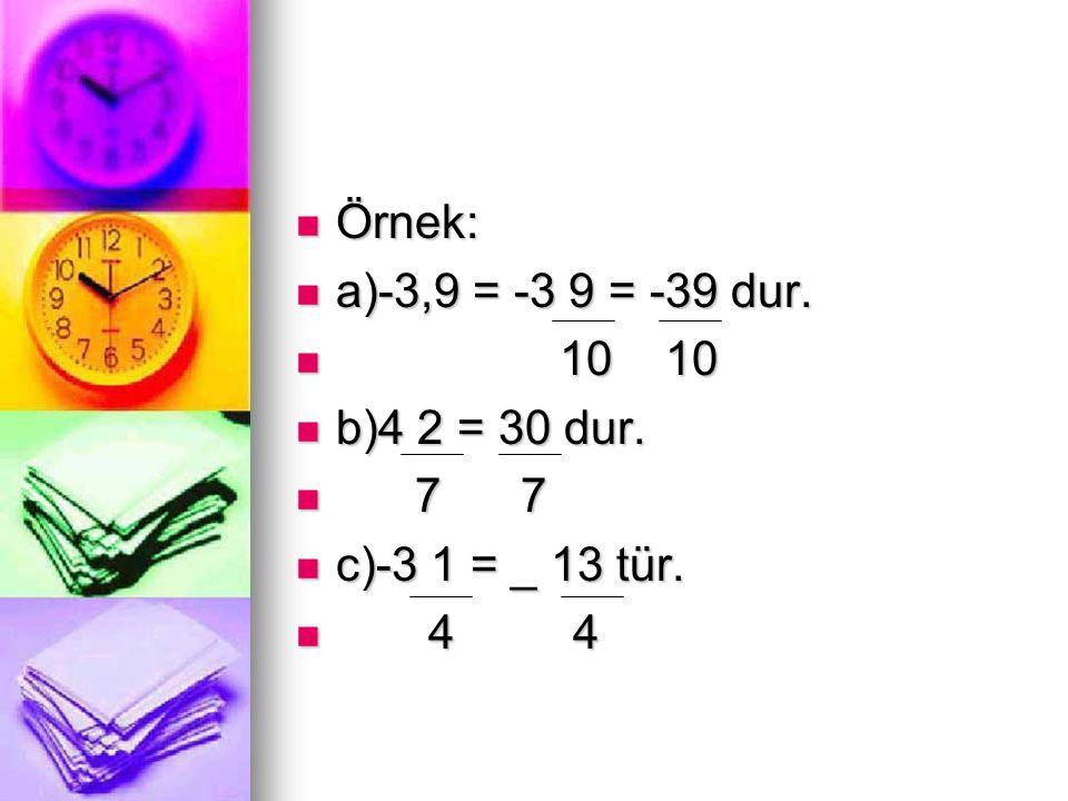 Örnek: a)-3,9 = -3 9 = -39 dur. 10 10 b)4 2 = 30 dur. 7 7 c)-3 1 = _ 13 tür. 4 4