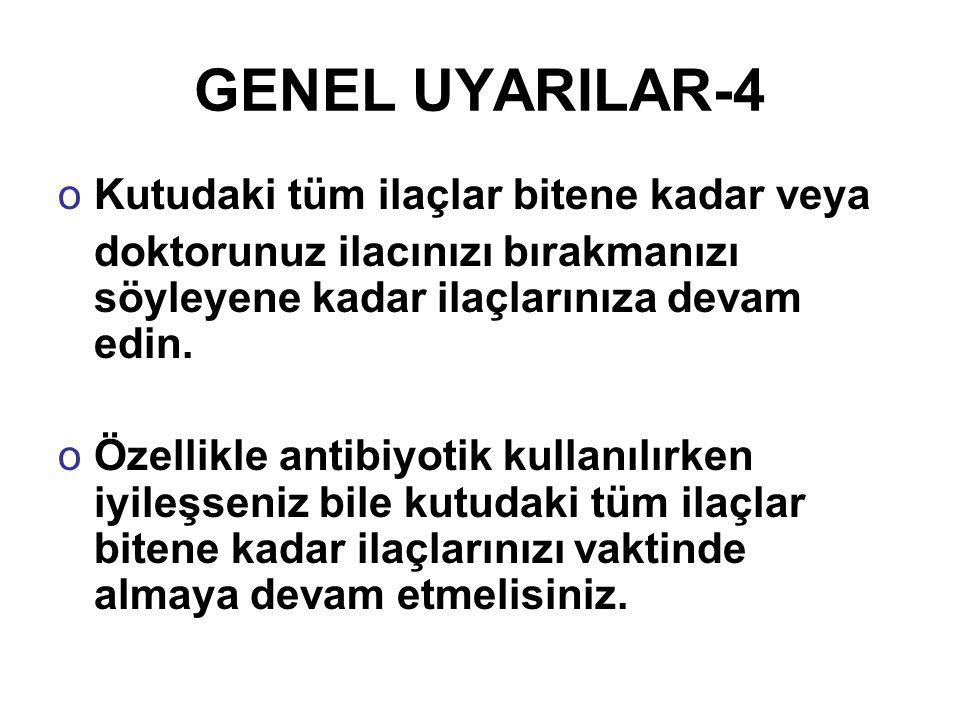 GENEL UYARILAR-4 Kutudaki tüm ilaçlar bitene kadar veya