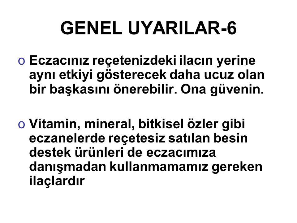 GENEL UYARILAR-6 Eczacınız reçetenizdeki ilacın yerine aynı etkiyi gösterecek daha ucuz olan bir başkasını önerebilir. Ona güvenin.