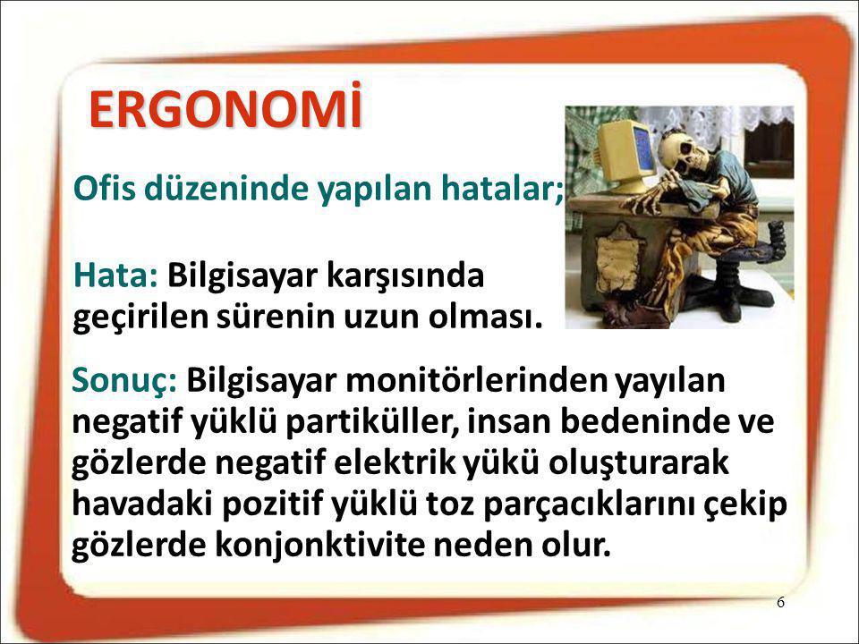 ERGONOMİ Ofis düzeninde yapılan hatalar;