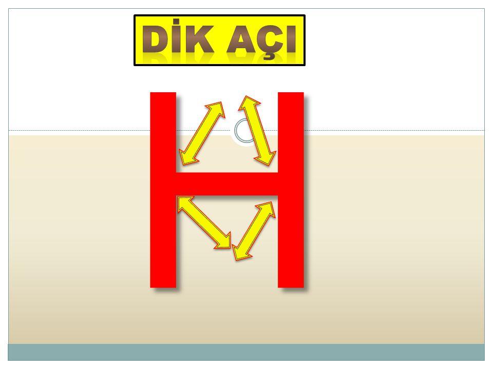DİK AÇI H