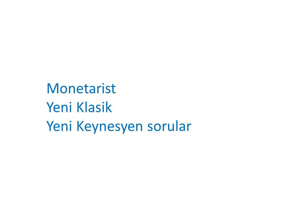 Monetarist Yeni Klasik Yeni Keynesyen sorular