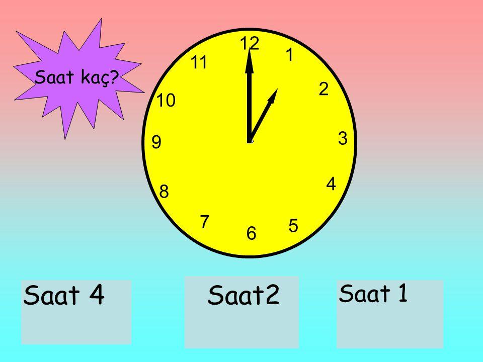 12 1 11 Saat kaç 2 10 3 9 4 8 7 5 6 Saat 4 Saat2 Saat 1
