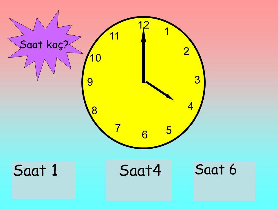 12 1 11 Saat kaç 2 10 3 9 4 8 7 5 6 Saat 1 Saat4 Saat 6