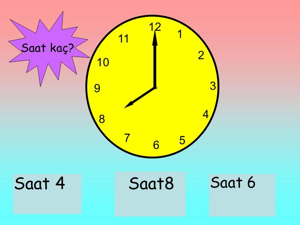 12 1 11 Saat kaç 2 10 3 9 4 8 7 5 6 Saat 4 Saat8 Saat 6