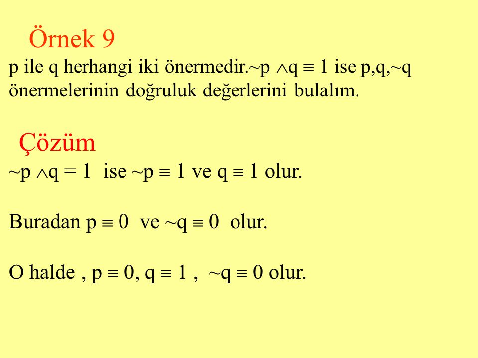 ~p q = 1 ise ~p  1 ve q  1 olur. Buradan p  0 ve ~q  0 olur.