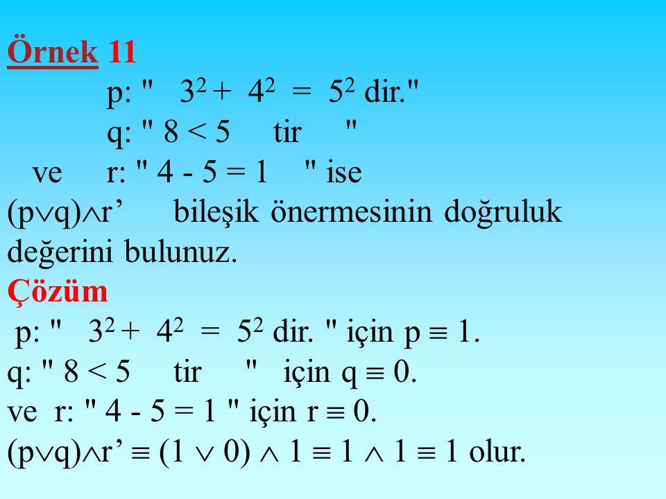 Örnek 11 p: 32 + 42 = 52 dir. q: 8 < 5 tir ve r: 4 - 5 = 1 ise.