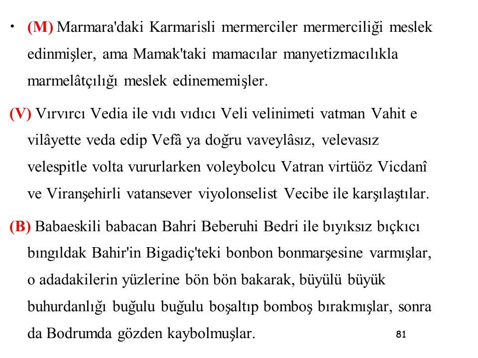 (M) Marmara daki Karmarisli mermerciler mermerciliği meslek edinmişler, ama Mamak taki mamacılar manyetizmacılıkla marmelâtçılığı meslek edinememişler.